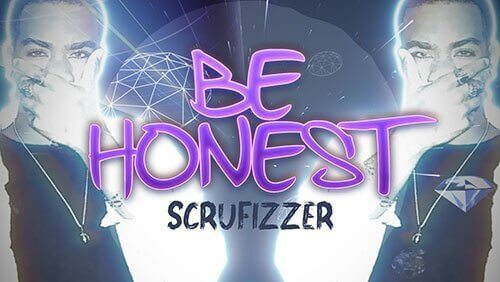 SCRUFIZZER - 'Be Honest'